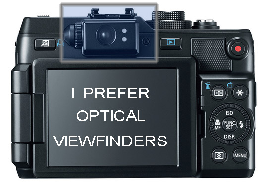I prefer optical viewfinders like the one in the Canon g11 and g1x