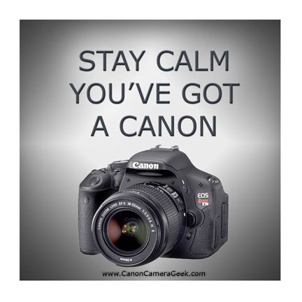 Stay Calm - You've got a Canon